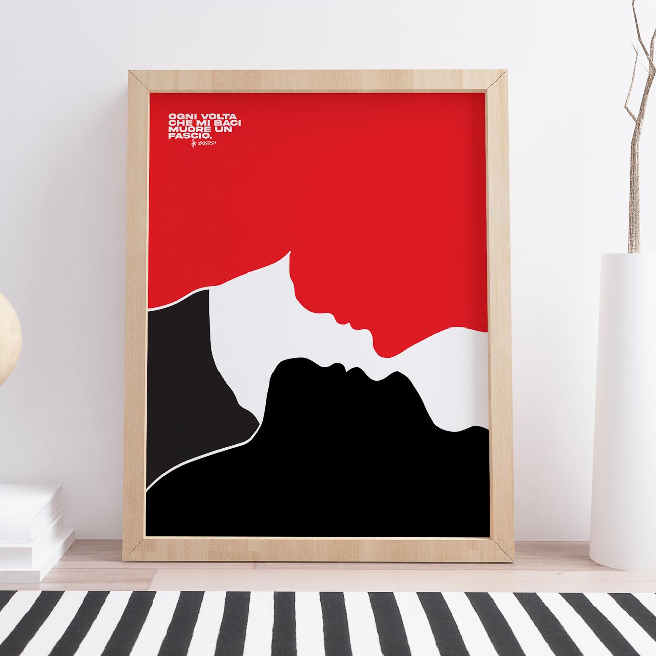 Ogni volta che mi baci, muore un fascio è un poster nato e trattato dalle tante poesie urbane iscritte su muri di palazzi